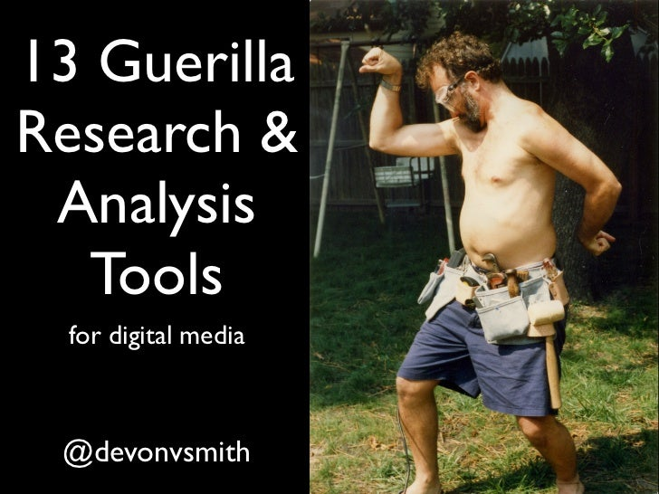 13 GuerillaResearch & Analysis   Tools  for digital media @devonvsmith