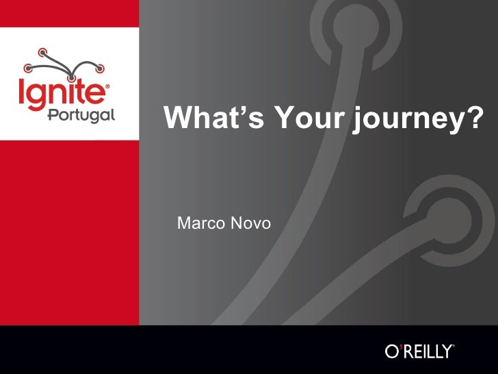 What's Your journey? <ul><li>Marco Novo </li></ul>