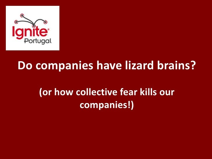Do companies have lizard brains?<br />(or how collective fear kills our companies!)<br />