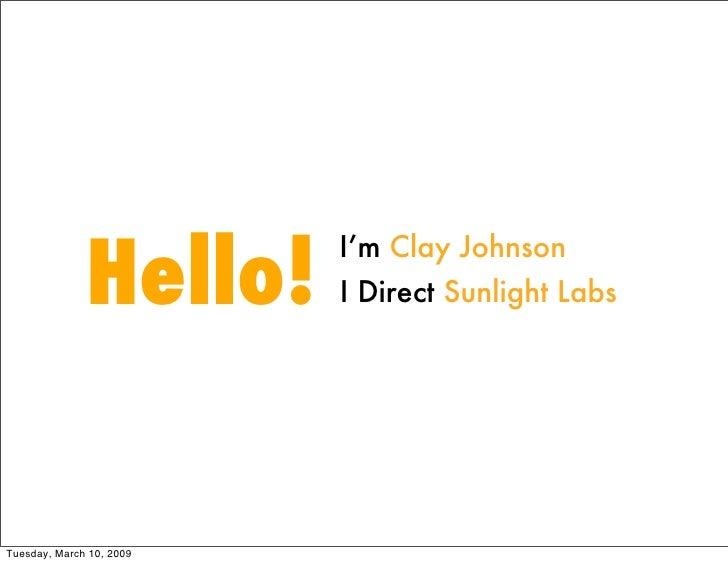 Hello!                           I'm Clay Johnson                           I Direct Sunlight Labs     Tuesday, March 10, ...