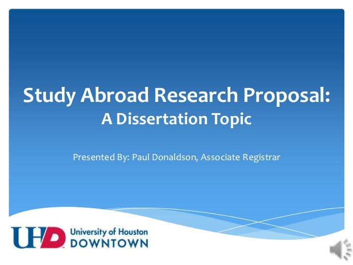 Study Abroad Research Proposal:A Dissertation Topic<br />Presented By: Paul Donaldson, Associate Registrar<br />