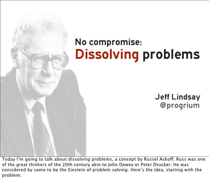 No compromise:                                 Dissolving problems                                                        ...