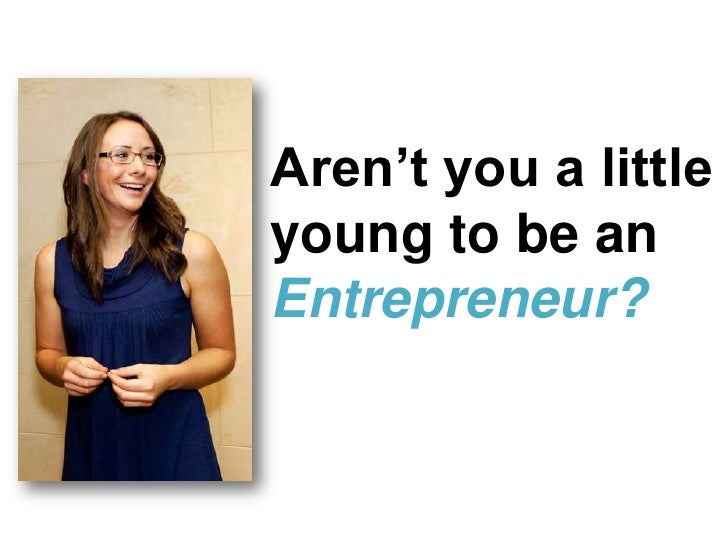 Aren't you a little young to be an Entrepreneur?<br />