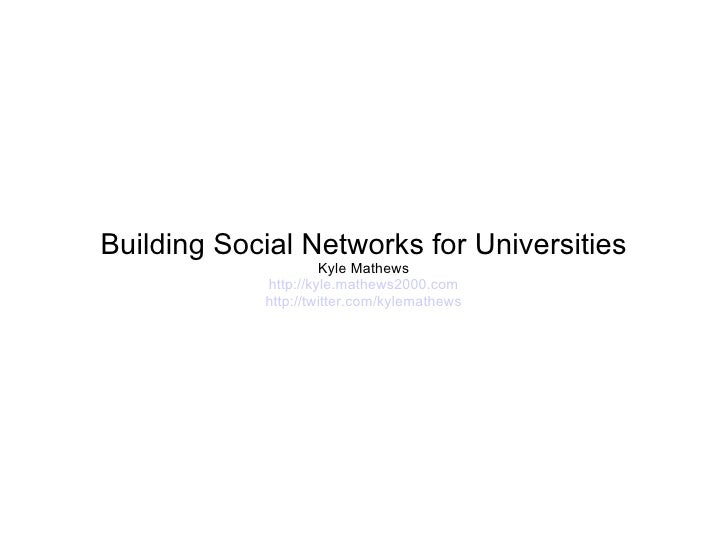 Building Social Networks for Universities Kyle Mathews http://kyle.mathews2000.com http://twitter.com/kylemathews