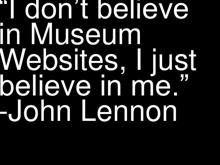 """""""I don't believe in Museum Websites, I just believe in me.""""-John Lennon<br />"""