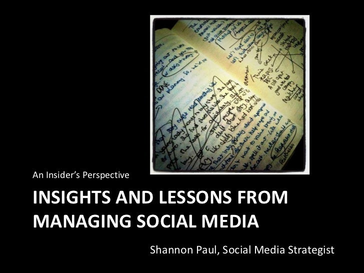 An Insider's Perspective<br />Insights and Lessons From Managing Social Media<br />Shannon Paul, Social Media Strategist<b...