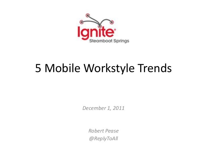 5 Mobile Workstyle Trends        December 1, 2011          Robert Pease          @ReplyToAll