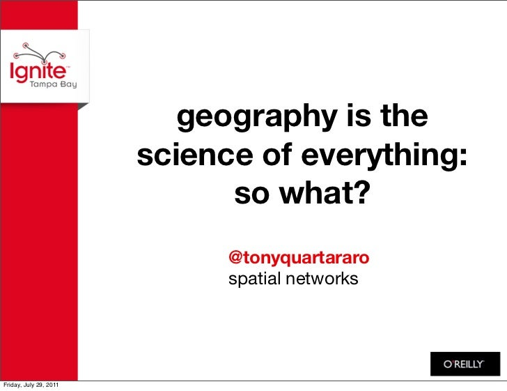 IgniteTampaBay - Geography is the Science of Everything; So What!
