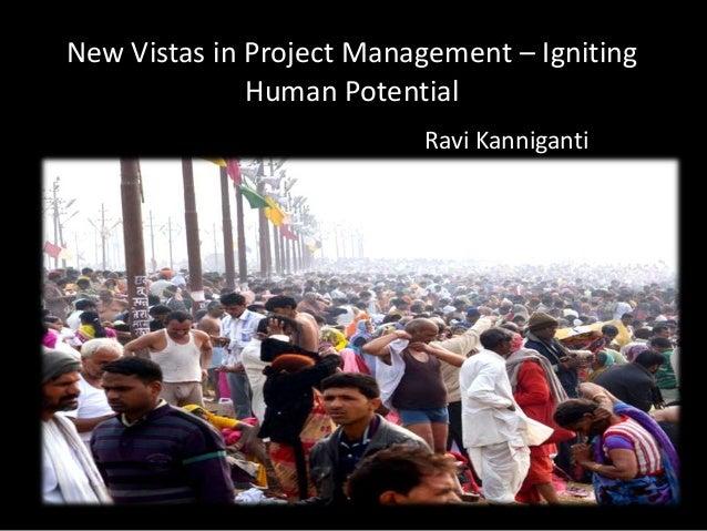 New Vistas in Project Management – Igniting              Human Potential                          Ravi Kanniganti