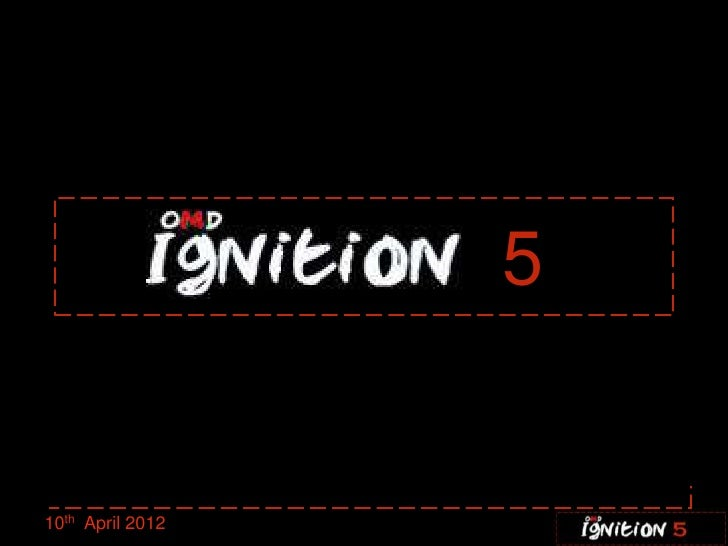 Ignition five 10.04.12