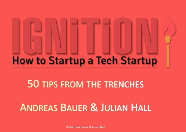 Ignition! How to Startup a Tech Startup -- 50 tips from the trenches