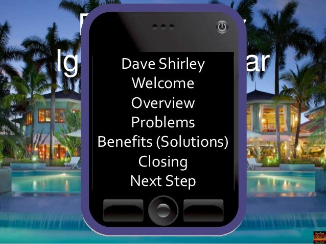 Dave Shirley Dave Webinar Ignition Shirley Welcome Overview Problems Benefits (Solutions) Closing Next Step