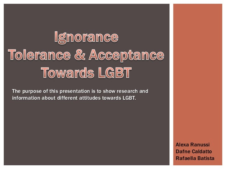 The purpose of this presentation is to show research andinformation about different attitudes towards LGBT.               ...