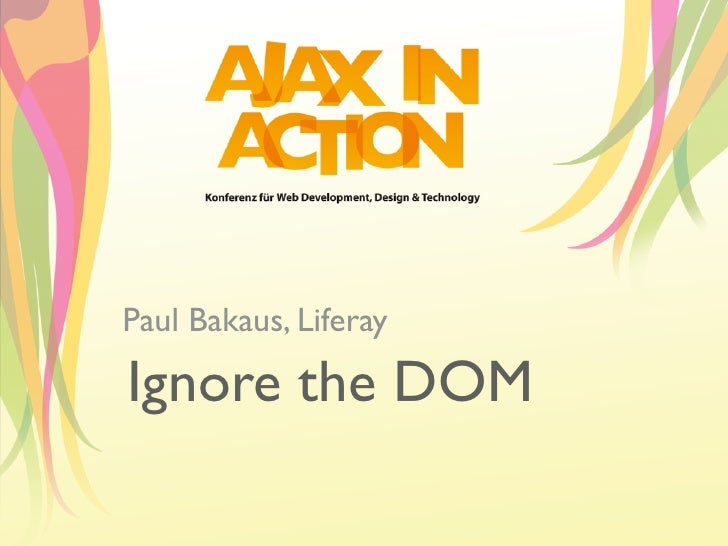 Paul Bakaus, Liferay  Ignore the DOM