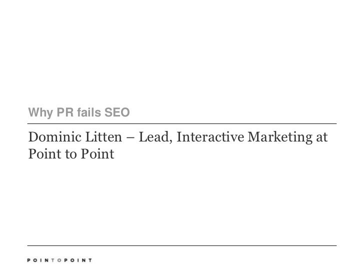 Why PR fails SEO<br />Dominic Litten – Lead, Interactive Marketing at Point to Point<br />
