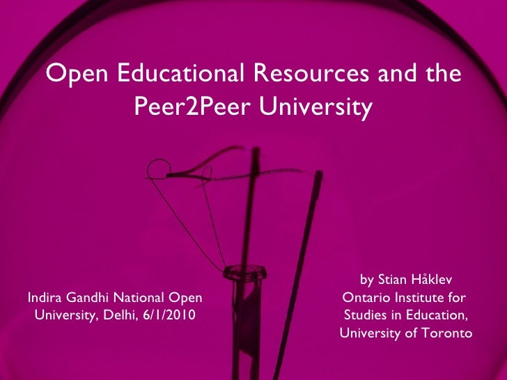 Open Educational Resources and the Peer2Peer University Indira Gandhi National Open University, Delhi, 6/1/2010 by Stian H...