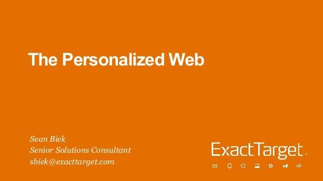 The Personalized WebSean BiekSenior Solutions Consultantsbiek@exacttarget.com