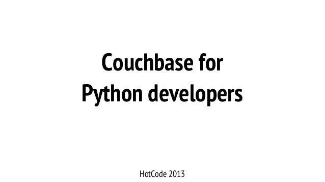 Couchbase forPython developersHotCode 2013