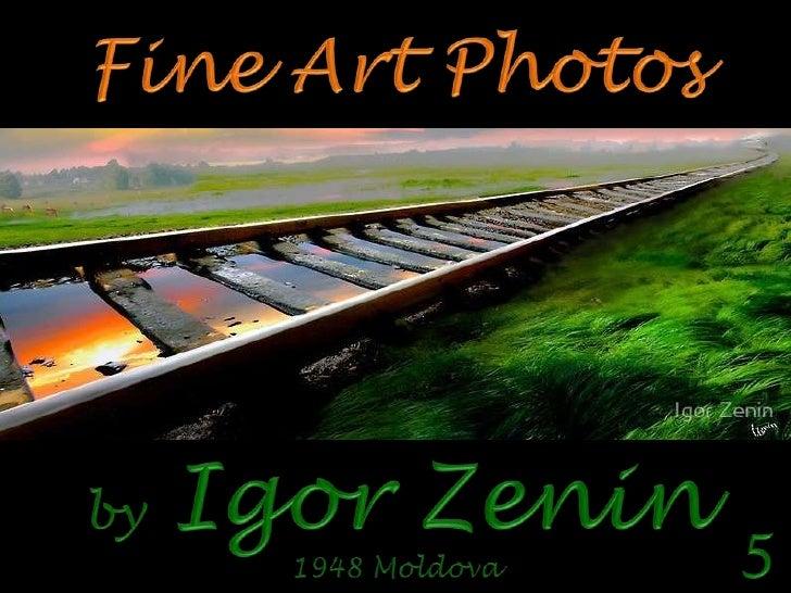 Fine Art Photos<br />byIgor Zenin<br />5<br />1948 Moldova<br />