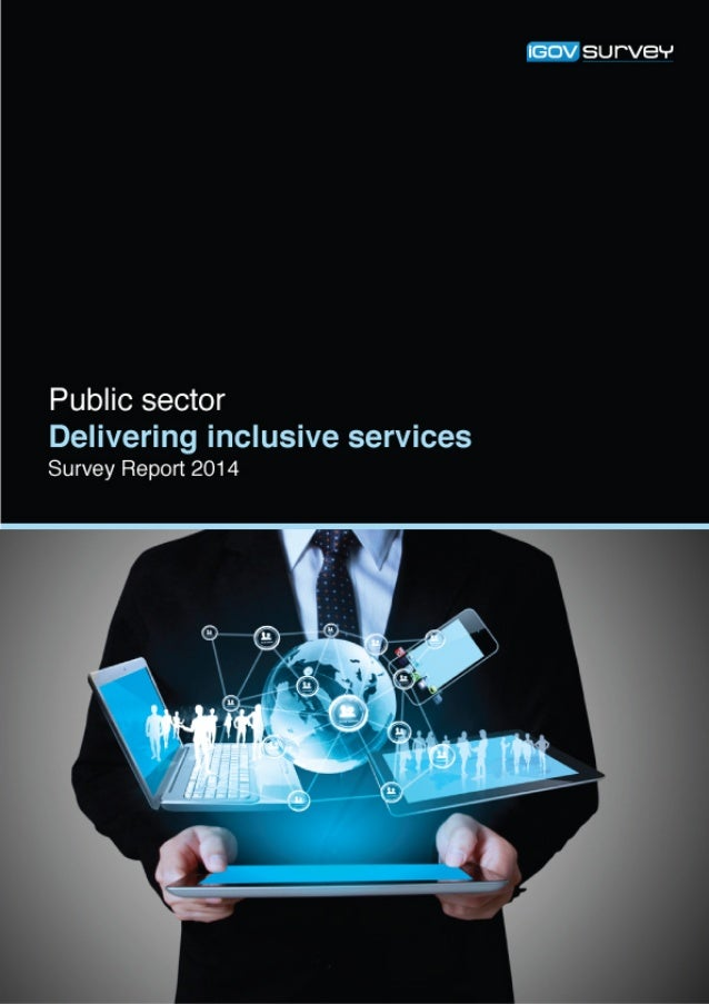 Delivering inclusive services in the public sector survey 2014  The Survey As the Digital by Default agenda continues to b...