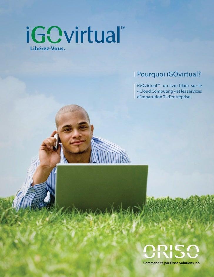 Libérez-Vous.                    Pourquoi iGOvirtual?                 iGOvirtual™ : un livre blanc sur le                 ...