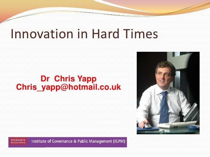 Innovation in Hard Times<br />Dr  Chris Yapp<br />Chris_yapp@hotmail.co.uk<br />