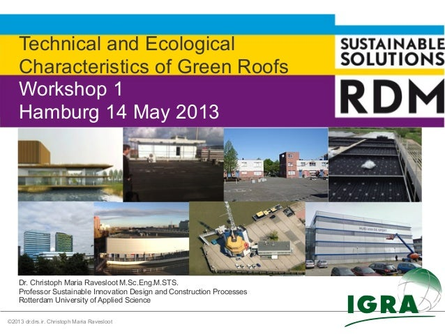 ©2013 dr.drs.ir. Christoph Maria RaveslootTechnical and EcologicalCharacteristics of Green RoofsWorkshop 1Hamburg 14 May 2...