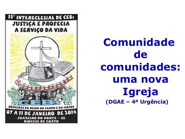 Comunidade de comunidades: uma nova Igreja (DGAE – 4ª Urgência)