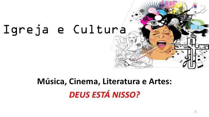 Música, Cinema, Literatura e Artes:        DEUS ESTÁ NISSO?                                      1