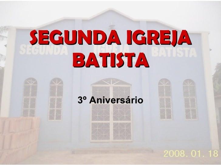 SEGUNDA IGREJA BATISTA 3º Aniversário