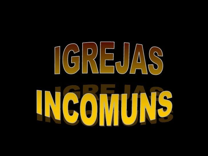 IGREJAS<br />INCOMUNS<br />