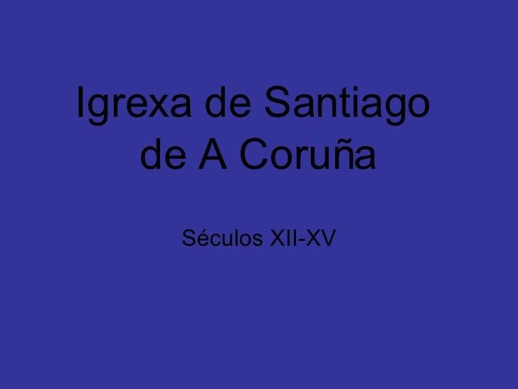 Igrexa de Santiago  de A Coruña Séculos XII-XV