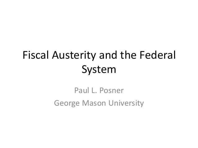 Fiscal Austerity and the Federal System Paul L. Posner George Mason University