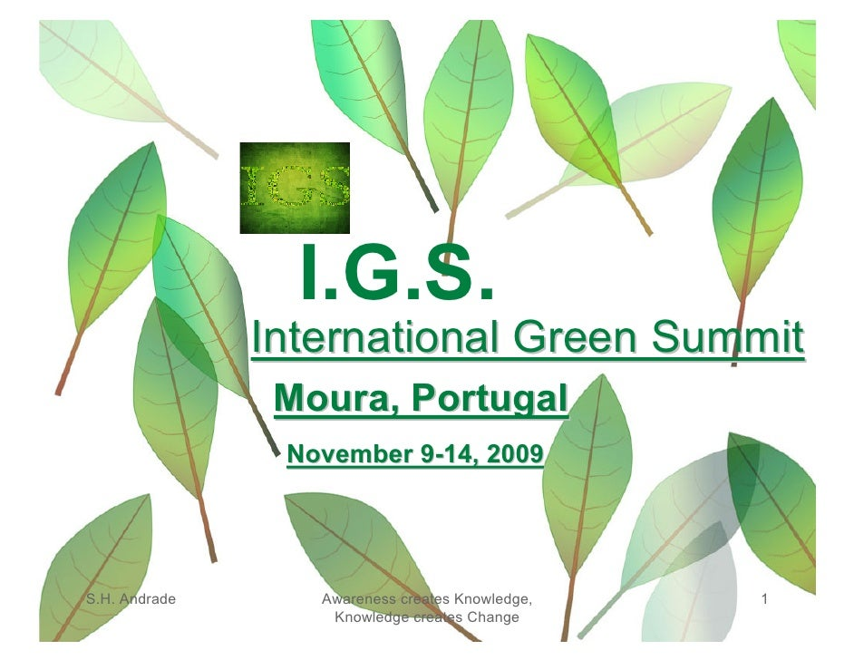 I.G.S.                International Green Summit                 Moura, Portugal                 November 9-14, 2009     S...