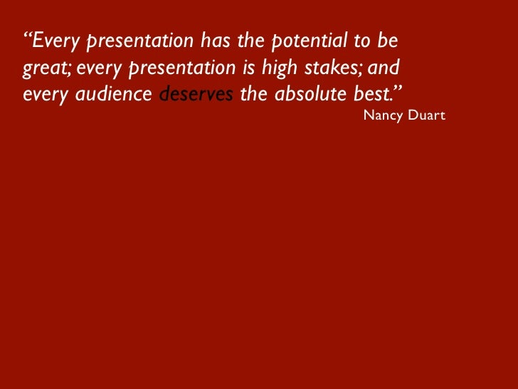"""Every presentation has the potential to be great; every presentation is high stakes; and every audience deserves the abso..."