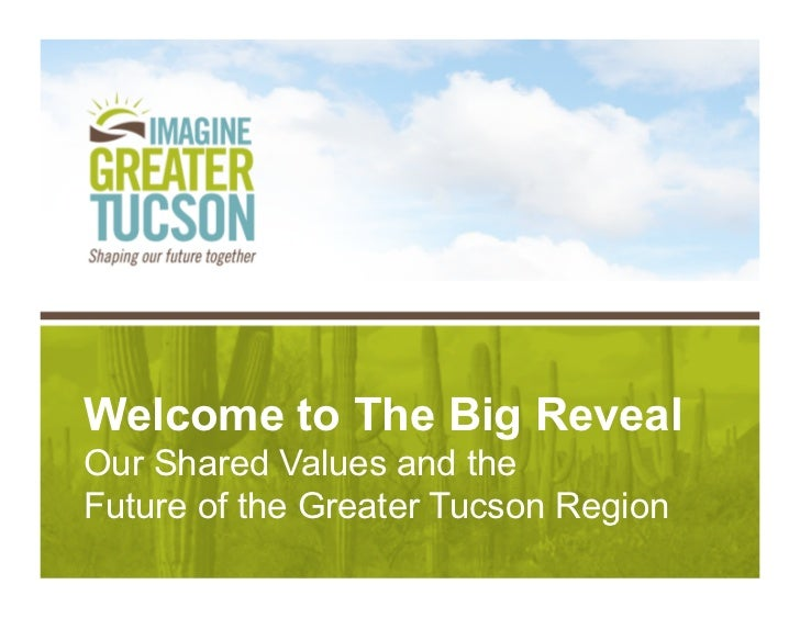 Welcome to The Big RevealOur Shared Values and theFuture of the Greater Tucson Region