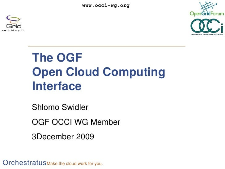 The OGFOpen Cloud Computing Interface<br />Shlomo Swidler<br />OGF OCCI WG Member<br />3December 2009<br />
