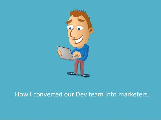 How I converted our Dev team into marketers.