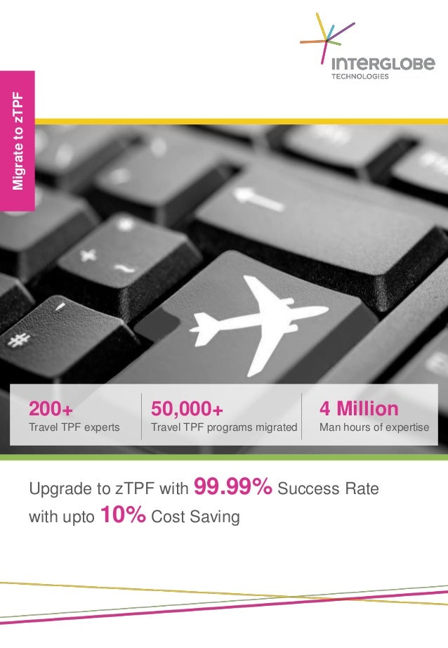 Migrate to zTPF                  200+                 50,000+                        4 Million                  Travel TPF...