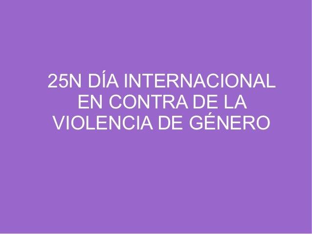 25N DÍA INTERNACIONAL  EN CONTRA DE LA  VIOLENCIA DE GÉNERO
