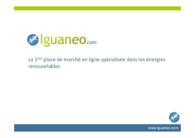 La 1ère place de marché en ligne spécialisée dans les énergies renouvelables www.iguaneo.com