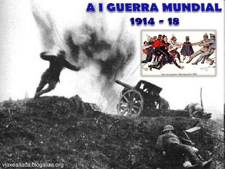 A I GUERRA MUNDIAL<br />1914 - 18<br />viaxeaitaca.blogaliza.org<br />