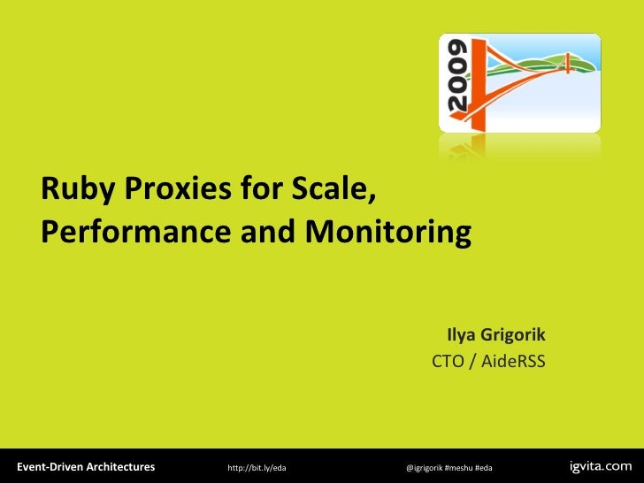 Ruby Proxies for Scale, Performance and Monitoring Ilya Grigorik CTO / AideRSS Event-Driven Architectures  @igrigorik #mes...