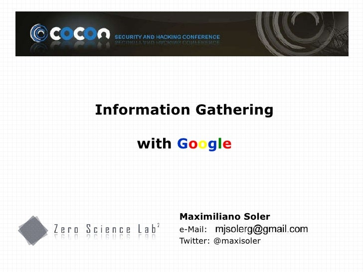 Maximiliano Soler e-Mail: Twitter: @maxisoler Information Gathering with  G o o g l e