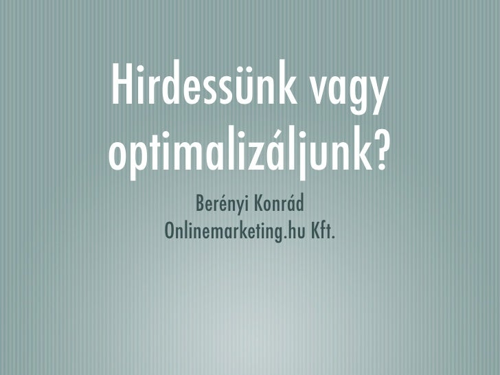 Hirdessünk vagy optimalizáljunk?        Berényi Konrád    Onlinemarketing.hu Kft.