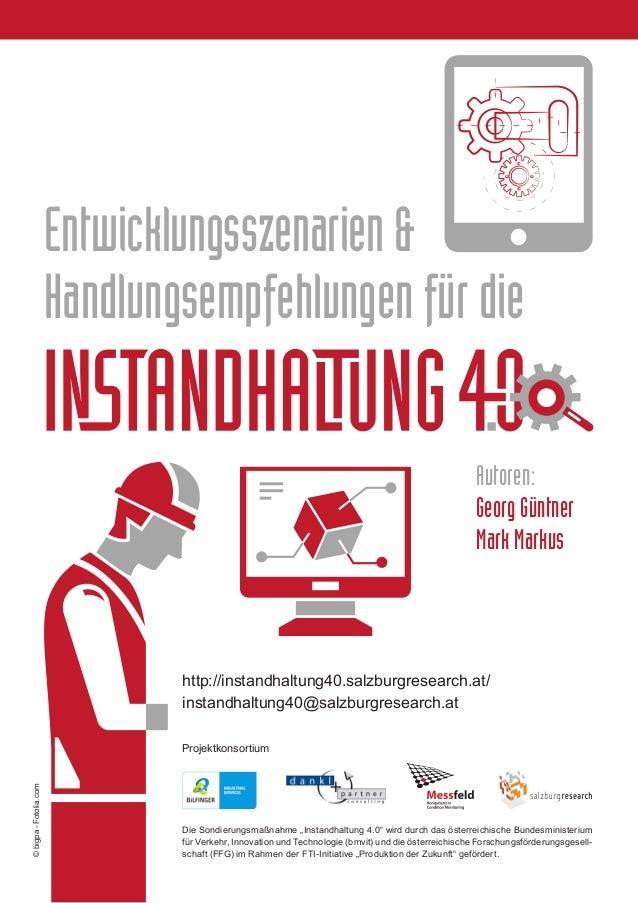 Entwicklungsszenarien & Handlungsempfehlungen für die http://instandhaltung40.salzburgresearch.at/ instandhaltung40@salzbu...