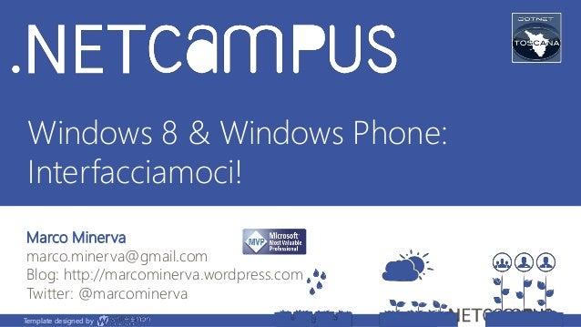 Template designed by Windows 8 & Windows Phone: Interfacciamoci! Marco Minerva marco.minerva@gmail.com Blog: http://marcom...