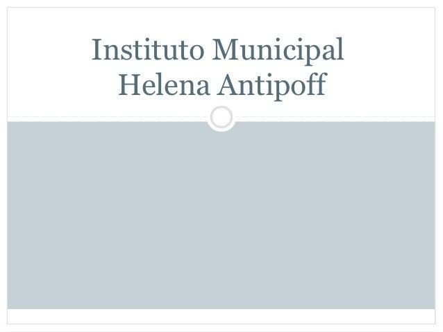 Instituto Municipal  Helena Antipoff Direção Claudia Grabois