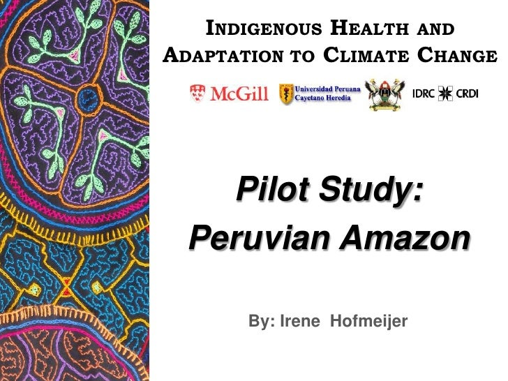 INDIGENOUS HEALTHAND ADAPTATION TO CLIMATE CHANGE<br />Pilot Study: <br />Peruvian Amazon<br />By: IreneHofmeijer<br />