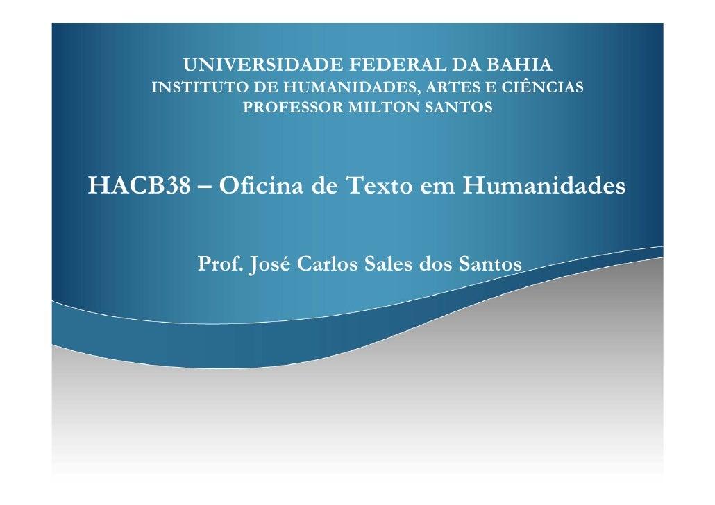 UNIVERSIDADE FEDERAL DA BAHIA    INSTITUTO DE HUMANIDADES, ARTES E CIÊNCIAS             PROFESSOR MILTON SANTOSHACB38 – Of...